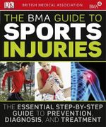The BMA Guide to Sport Injuries - Dorling Kindersley