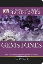 Dorling Kindersley Handbooks : Gemstones : DK Handbooks - Cally Hall