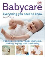 Babycare Everything You Need to Know : Everything You Need to Know - Peters Ann