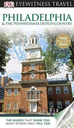 DK Eyewitness Travel Guide : Philadelphia and the Pennsylvania Dutch Country - DK Publishing