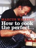 How to Cook the Perfect... : Triple-tested Recipes - Marcus Wareing