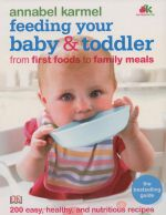 Feeding Your Baby and Toddler - Karmel Annabel