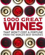 1000 Great Wines That Won't Cost a Fortune From the World's Best Wineries