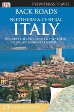 DK Eyewitness Travel Guide : Back Roads Northern & Central Italy - DK Publishing