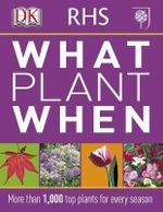 RHS What Plant When - Dorling Kindersley Publishing