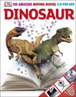 Dinosaur : See Amazing Moving Digital 3-D Pop-Ups - John Woodward