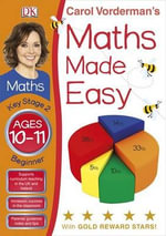 Maths Made Easy Ages 10-11 Key Stage 2 Beginner : Key Stage 2, Beginner - Carol Vorderman