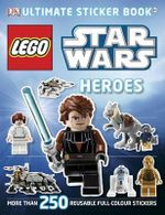 LEGO Star Wars : Heroes Ultimate Sticker Book : More Than 250 Reusable Full-colour Stickers - DK Publishing