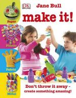 Make It! : Don't Throw It Away - Create Something Amazing! - Jane Bull