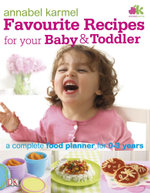 Favourite Recipes for Your Baby and Toddler - Annabel Karmel