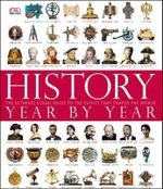 History Year By Year : The Ultimate Visual Guide To The Events That Shaped The World - DK Publishing