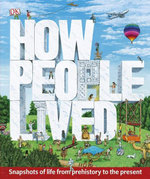 How People Lived : Snapshots of Life from Prehistory to the Present - DK Publishing