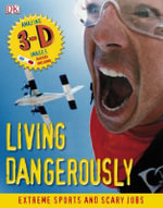 Living Dangerously : Extreme Sports and Daredevil Jobs - Dorling Kindersley