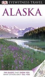 DK Eyewitness Travel Guide : Alaska - DK Publishing