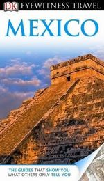 DK Eyewitness Travel Guide : Mexico - Dorling Kindersley