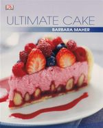 Ultimate Cake - Barbara Maher
