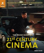 The Rough Guide to 21st Century Cinema : The Essential Companion to 101 Modern Movies - Adam Smith