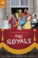The Rough Guide to the Royals : Rough Guide To? - Rough Guides