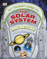 My Tourist Guide to the Solar System... and Beyond - DK Publishing