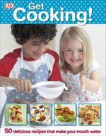 Get Cooking! - DK Publishing
