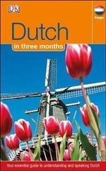 Dutch in 3 Months : Dutch In Three Months - Dorling Kindersley
