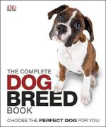 The Complete Dog Breed Guide Book - Dorling Kindersley