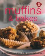 Muffins & Bakes  : Everyday : A Collection Of Over 100 Essential Recipes