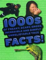 1000s Of Freaky Scary Gross, Incredible And Simply Unbelievable True Facts - JOhn Guest