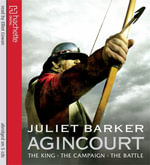 Agincourt : The King, the Campaign, the Battle - Juliet Barker
