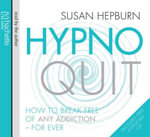 Hypnoquit : How to Break Free of Any Addiction - for Ever - Susan Hepburn