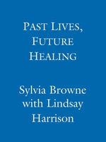 Past Lives, Future Healing - Sylvia Browne