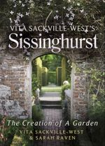 Vita Sackville-West's Sissinghurst : The Creation of a Garden - Vita Sackville-West