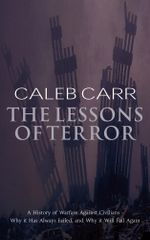 The Lessons Of Terror : A History of Warfare Against Civilians - Caleb Carr
