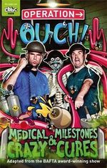 Medical Milestones and Crazy Cures : Operation Ouch Series : Book 2 - Dr. Chris van Tulleken
