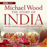 The Story of India : An Epic Journey Across the Subcontinent - Michael Wood