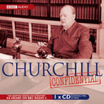 Churchill Confidential : A BBC Radio Drama-Documentary - Charles Wheeler