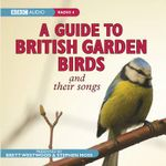 A Guide to British Garden Birds and Their Songs - Brett Westwood