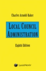 Local Council Administration : Creating the Classical Tradition - Charles Arnold-Baker