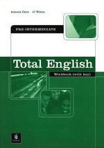 Total English : Pre-Intermediate Workbook with Key: Pre-intermediate Workbook with Key - Antonia Clare