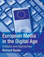 European Media in the Digital Age : Analysis and Approaches - Richard Rooke