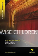 Wise Children: York Notes Advanced : York Notes Advanced - Angela Carter