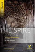 The Spire : York Notes Advanced - William Golding