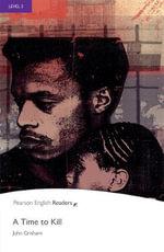 A Time to Kill : Penguin Readers : Level 5 - John Grisham