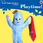 In The Night Garden : Playtime! - Andrew Davenport