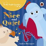 Nice and Quiet : In the Night Garden Series : Book 76 - BBC Books