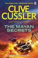 The Mayan Secrets : A Fargo Adventure : Book 5 - Clive Cussler