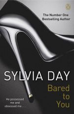 Bared to You - Signed Copies Available!* : The Crossfire Series : Book 1 - Sylvia Day
