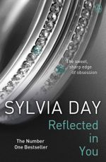 Reflected in You - Signed Copies Available!*  : The Crossfire Series : Book 2 - Sylvia Day