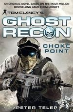 Tom Clancy's Ghost Recon : Choke Point - Peter Telep