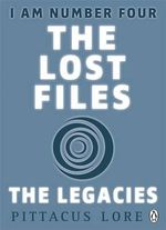 I am Number Four : The Lost Files : The Legacies - Pittacus Lore